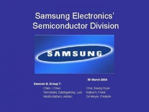 Samsung Electronics Semiconductor Division 30 March 2004 Session