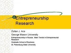 Entrepreneurship Research Zoltan J Acs George Mason University