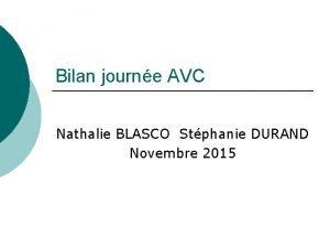 Bilan journe AVC Nathalie BLASCO Stphanie DURAND Novembre