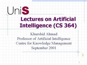 Lectures on Artificial Intelligence CS 364 Khurshid Ahmad