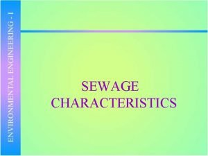 SEWAGE CHARACTERISTICS SEWAGE CHARACTERISTICS Composition 99 0 Water