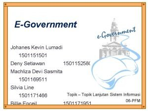 EGovernment Johanes Kevin Lumadi 1501151501 Deny Setiawan 1501152580