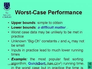 WorstCase Performance Upper bounds simple to obtain Lower