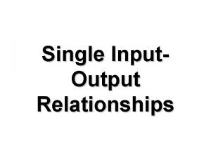 Single Input Output Relationships Key Cost Relationships The