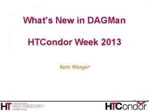 Whats New in DAGMan HTCondor Week 2013 Kent