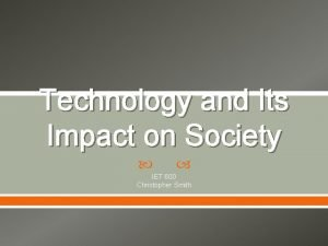 Technology and Its Impact on Society IET 600