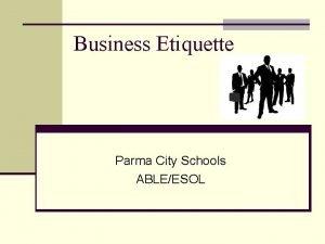 Business Etiquette Parma City Schools ABLEESOL Business Etiquette