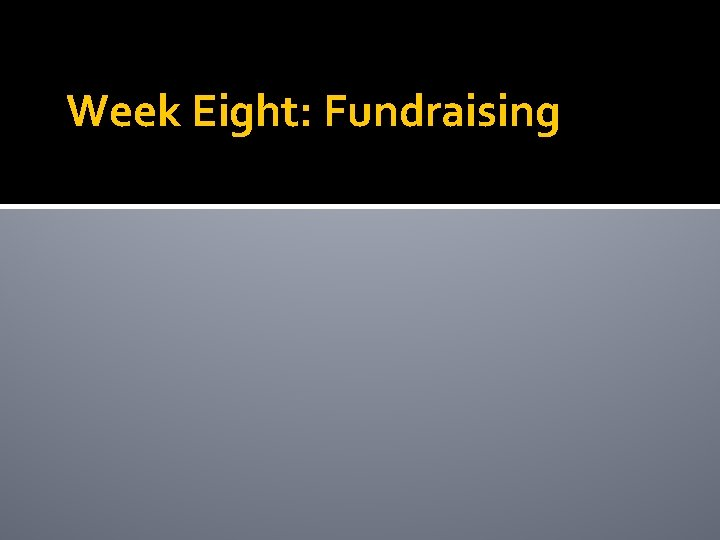 Week Eight Fundraising Major Gift Campaigns Capital Campaigns