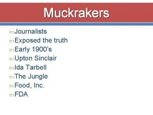 Muckrakers Journalists Exposed the truth Early 1900s Upton