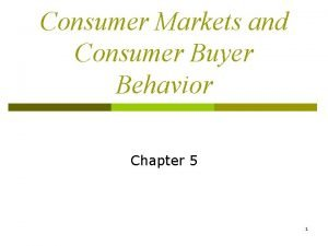 Consumer Markets and Consumer Buyer Behavior Chapter 5