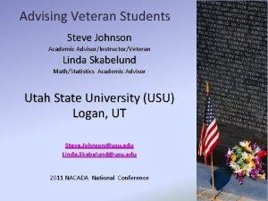 Advising Veteran Students Steve Johnson Academic AdvisorInstructorVeteran Linda