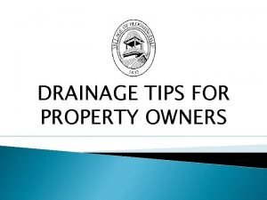 DRAINAGE TIPS FOR PROPERTY OWNERS RECOMMENDED STANDARDS FOR