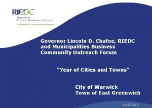Governor Lincoln D Chafee RIEDC and Municipalities Business