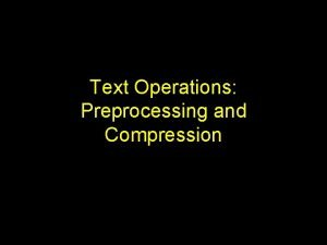 Text Operations Preprocessing and Compression Introduction Document preprocessing