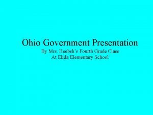 Ohio Government Presentation By Mrs Heebshs Fourth Grade