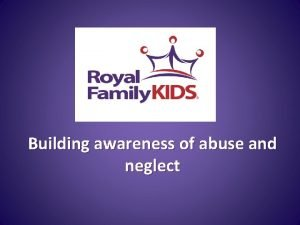 Building awareness of abuse and neglect Child abuse