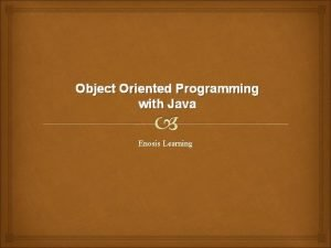 Object Oriented Programming with Java Enosis Learning Agenda