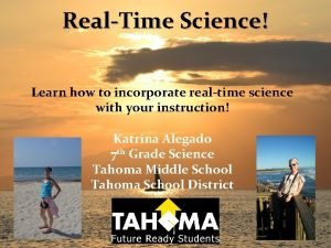 RealTime Science Learn how to incorporate realtime science