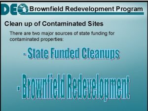 Brownfield Redevelopment Program Clean up of Contaminated Sites