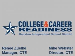 Renee Zuelke Manager CTE Mike Webster Director CTE