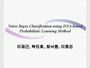 Naive Bayes Classification using DNAbased Probabilistic Learning Method