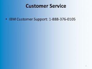 Customer Service IBM Customer Support 1 888 376