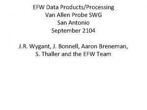 EFW Data ProductsProcessing Van Allen Probe SWG San