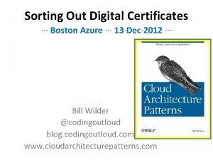 Sorting Out Digital Certificates Boston Azure 13Dec 2012