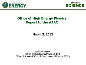 OFFICE OF SCIENCE Office of High Energy Physics
