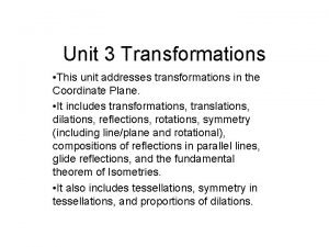 Unit 3 Transformations This unit addresses transformations in