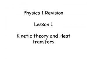 Physics 1 Revision Lesson 1 Kinetic theory and