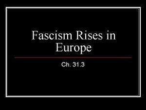 Fascism Rises in Europe Ch 31 3 Do