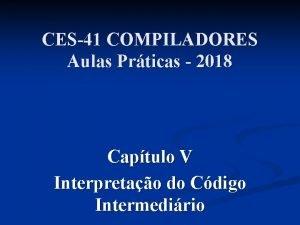 CES41 COMPILADORES Aulas Prticas 2018 Captulo V Interpretao