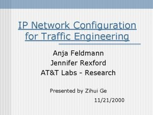 IP Network Configuration for Traffic Engineering Anja Feldmann