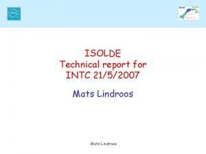 ISOLDE Technical report for INTC 2152007 Mats Lindroos