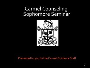 Carmel Counseling Sophomore Seminar Presented to you by