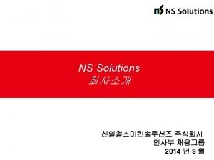 NS Solutions 2014 9 Copyright C 2014 NS