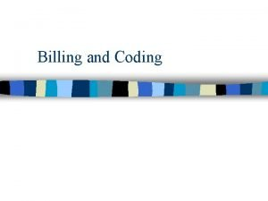 Billing and Coding Billing Submitting your code Coding