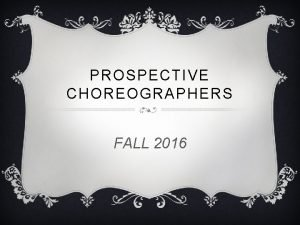 PROSPECTIVE CHOREOGRAPHERS FALL 2016 AUDITIONS v EVERY prospective