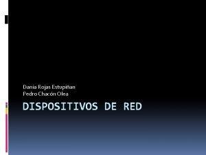 Dania Rojas Estupian Pedro Chacn Olea DISPOSITIVOS DE