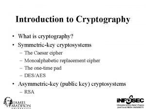Introduction to Cryptography What is cryptography Symmetrickey cryptosystems