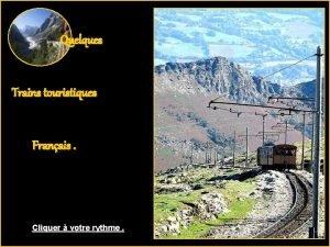 Quelques Trains touristiques Franais Cliquer votre rythme Le