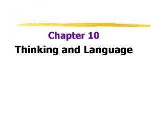 Chapter 10 Thinking and Language Thinking How do
