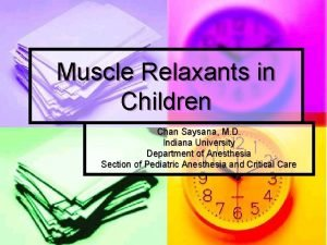 Muscle Relaxants in Children Chan Saysana M D