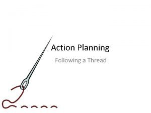 Action Planning Following a Thread Effective Action Planning