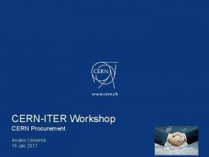 CERNITER Workshop CERN Procurement Anders Unnervik 16 Jan
