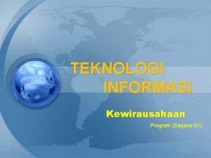 TEKNOLOGI INFORMASI Kewirausahaan Program SarjanaS 1 TEKNOLOGI INFORMASI