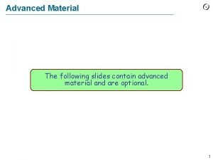 Advanced Material The following slides contain advanced material