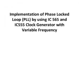 Implementation of Phase Locked Loop PLL by using
