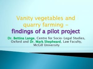 Vanity vegetables and quarry farming findings of a